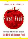 First Fruit: The Creation of the Flavr Savr Tomato and the Birth of Bi