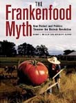 The Frankenfood Myth: How Protest and Politics Threaten the Biotech Re