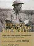 The Man Who Fed the World: Nobel Peace Prize Laureate Norman Borlaug a